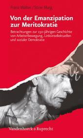 Von der Emanzipation zur Meritokratie: Betrachtungen zur 150-jährigen Geschichte von Arbeiterbewegung, Linksintellektuellen und sozialer Demokratie. EBook