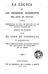 La Lógica, ó, Los primeros elementos del arte de pensar: obra aprobada por la Junta de Direccion de las Escuelas Palatinas ...