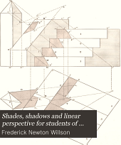 Shades, Shadows and Linear Perspective for Students of Engineering Or Architecture, Professional Draughtsmen, Etc
