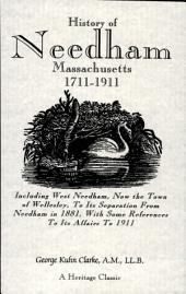 History of Needham, Massachusetts, 1700-1911: Including West Needham, Now the Town of Wellesley, to Its Separation from Needham in 1881, With Some References to Its Affairs to 1911