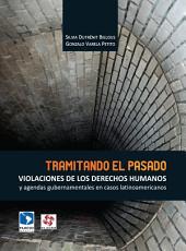 Tramitando el pasado: violaciones de los derechos humanos y agendas gubernamentales en casos latinoamericanos