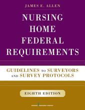 Nursing Home Federal Requirements, 8th Edition: Guidelines to Surveyors and Survey Protocols, Edition 8
