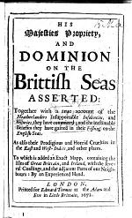 His Majesty's Propriety, and Dominion on the Brittish Seas Asserted: together with a true account of the Neatherlanders insupportable insolencies ... To which is added an exact mapp, containing the isles of Great Brittain and Ireland ... by an experienced hand. The epistle dedicatory signed: Robert Codrington