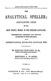 The Analytical Speller: Containing Lists of the Most Useful Words in the English Languages, Progressively Arranged and Grouped According to Their Meaning, with Abbreviations, Rules for Capitals, Etc