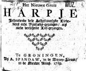 't Nieuwe groote harpje, inhoudende veele schriftuurlyke liedekens ende bruylofts-gezangen, ...