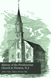 History of the Presbyterian Church in Trenton, N.J.: From the First Settlement of the Town