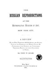 The Russian Reproductions at the Metropolitan Museum of Art, New York City: A Review of the Most Prominent Replicas from the Antique Plate of the Hermitage and Winter Palace, St. Petersburg, of the Kremlin and Patriarchal Treasures, Moscow, and Other Collections in Russia