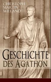 Geschichte des Agathon (Vollständige Ausgabe: Teil 1&2): Historischer Roman - Wichtigster Bildungsroman der Aufklärungsepoche