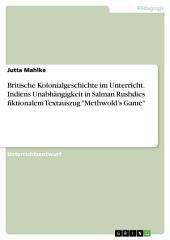 """Britische Kolonialgeschichte im Unterricht. Indiens Unabhängigkeit in Salman Rushdies fiktionalem Textauszug """"Methwold's Game"""""""