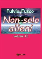 Non solo alieni -: Volume 2