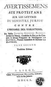 Avertissement aux protestants sur les lettres du ministre Jurieu contre l'histoire des variations: Volume 2