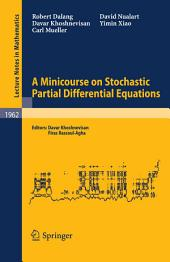 A Minicourse on Stochastic Partial Differential Equations