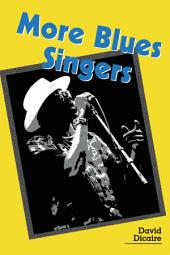 More Blues Singers: Biographies of 50 Artists from the Later 20th Century