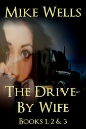 The Drive-By Wife, Books 1, 2 & 3 (Book 1 Free!)