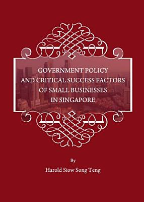Government Policy and Critical Success Factors of Small Businesses in Singapore