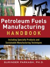 Petroleum Fuels Manufacturing Handbook: including Specialty Products and Sustainable Manufacturing Techniques: including Specialty Products and Sustainable Manufacturing Techniques (ebook)