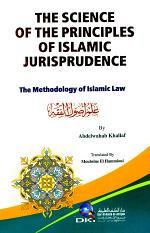 THE SCIENCE OF THE PRINCIPLES OF ISLAMIC JURISPRUDENCE (THE METHODOLOGY OF ISLAMIC LAW)
