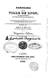 Panorama de la ville de Lyon, de ses faubourgs et d'une partie de ses environs, ou Description des curiositès, des monuments et antiquités de cette ville ... par C.J.Ch ...T ..