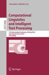 Computational Linguistics and Intelligent Text Processing: 11th International Conference, CICLing 2010, Iasi, Romania, March 21-27, 2010, Proceedings