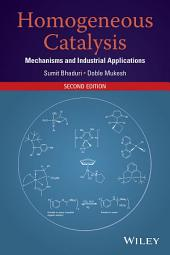 Homogeneous Catalysis: Mechanisms and Industrial Applications, Edition 2