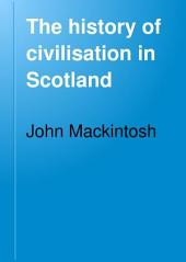 The History of Civilisation in Scotland: Volume 4