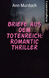 Briefe aus dem Totenreich: Romantic Thriller: Cassiopeiapress Spannung