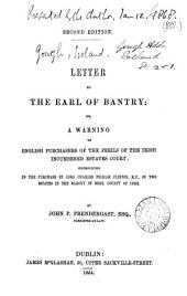 Letter to the earl of Bantry [criticising his conduct towards his tenants] or, A warning to English purchasers of the perils of the Irish Incumbered estates court; exemplified in the purchase by lord Charles Pelham Clinton, M.P., of two estates in the barony of Bere, county of Cork