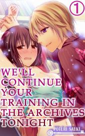 We'll continue your training in the archives tonight Vol.1 (TL Manga)