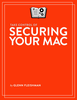 Take Control of Securing Your Mac