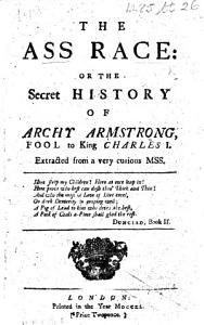 The Ass Race  Or the Secret History of Archy Armstrong  Fool to King Charles I  Extracted from a     MSS  sic   PDF