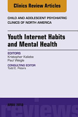 Youth Internet Habits and Mental Health, An Issue of Child and Adolescent Psychiatric Clinics of North America, E-Book