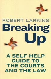 Breaking Up: A Self-Help Guide To The Courts And The Law