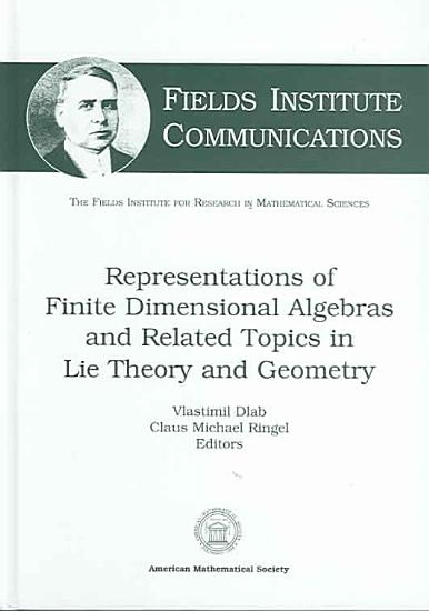 Representations of Finite Dimensional Algebras and Related Topics in Lie Theory and Geometry PDF