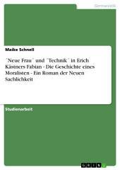 ́Neue Frau ́ und ́Technik ́ in Erich Kästners Fabian - Die Geschichte eines Moralisten - Ein Roman der Neuen Sachlichkeit