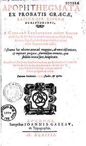 Apophtegmata ex probatis graecae latineque linguae scriptoribus a Conrado Lycosthene authore damnato collecta... Accesserunt Parabolae ... per Erasmum... excerptae deinde per C. Lycosthenem dispositae... Patrum societatis Iesu... opera