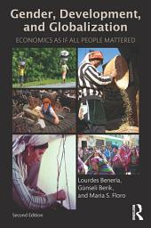 Gender, Development and Globalization: Economics as if All People Mattered, Edition 2