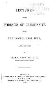 Lectures on the Evidences of Christianity Before the Lowell Institute, January, 1844: By Mark Hopkins