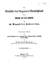Die Einfälle der Ungarn in Deutschland bis zur Schlacht auf dem Lechfelde am 10 August des Jahres 955. Gelegenheitsschrift zur neunten Säkularfeier, etc