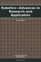 Robotics   Advances in Research and Application  2013 Edition PDF