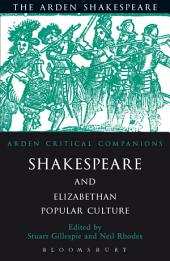 Shakespeare And Elizabethan Popular Culture: Arden Critical Companion