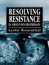 Resolving Resistance in Group Psychotherapy
