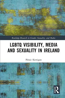 LGBTQ Visibility  Media and Sexuality in Ireland