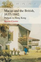 Macao and the British, 1637–1842: Prelude to Hong Kong