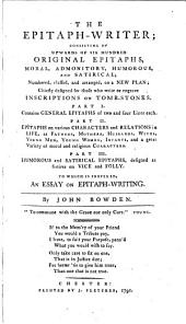 The Epitaph-writer: Consisting of Upwards of Six Hundred Original Epitaphs, Moral, Admonitory, Humorous, and Satirical. Numbered, Classed, and Arranged, on a New Plan. Chiefly Designed for Those who Write Or Engrave Inscriptions on Tomb-stones. To which is Prefixed, an Essay on Epitaph-writing