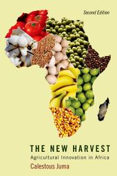 The New Harvest: Agricultural Innovation in Africa, Edition 2