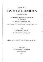 Life of Rev. James Richardson: A Bishop of the Methodist Episcopal Church in Canada