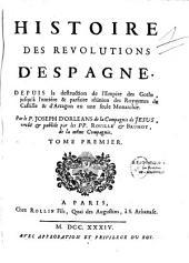 Histoire des Révolutions d'Espagne, depuis la destruction de l'Empire des Goths, jusqu'à l'entière et parfaite réunion des Royaumes de Castille et d'Arragon en une seule Monarchie...