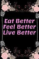 Eat Better  Feel Better  Live Better 2020 Weight Loss Planner Book