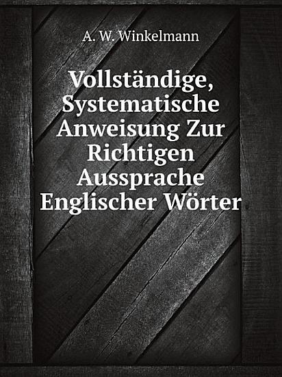 Vollst ndige  Systematische Anweisung Zur Richtigen Aussprache Englischer W rter PDF