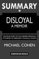 SUMMARY Of Disloyal: A Memoir